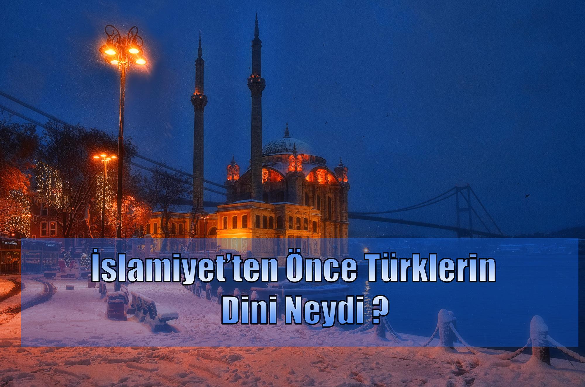 Türklerin İslamiyet'ten Önceki İnancı Nedir